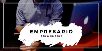 ¿Empresario: ser o no ser?