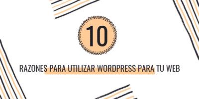 10 Razones para utilizar WordPress para tu Web