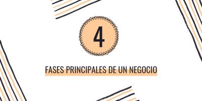 Las 4 fases principales de un negocio